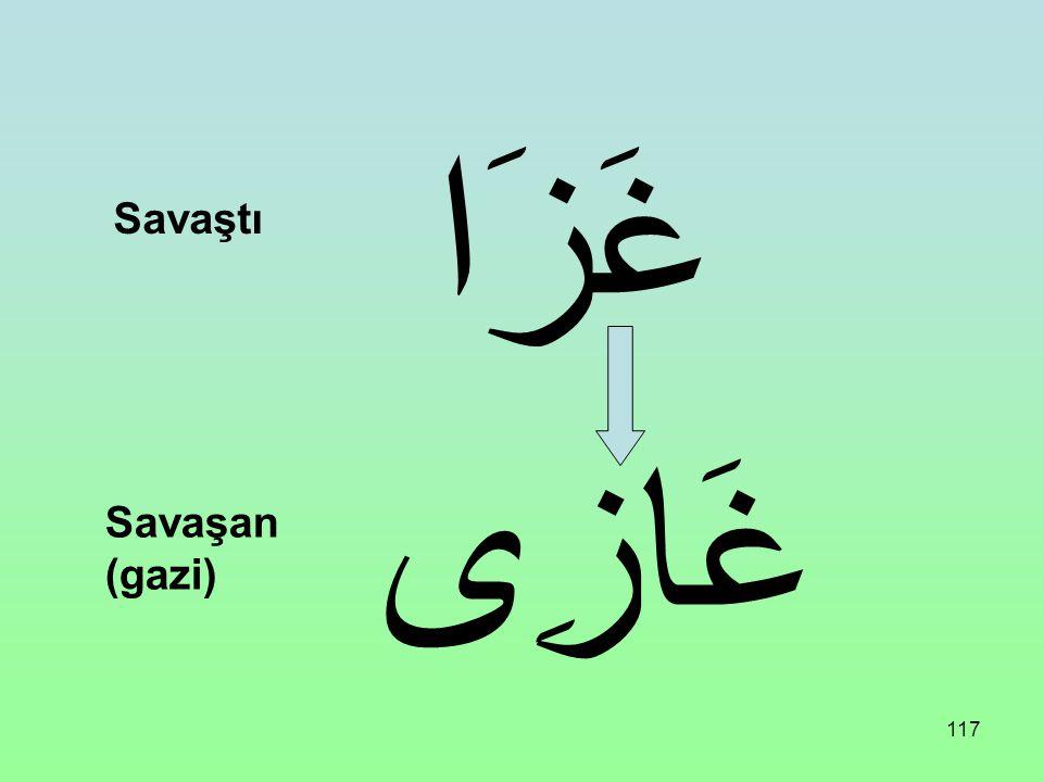 غَزَا Savaştı غَازِى Savaşan (gazi)