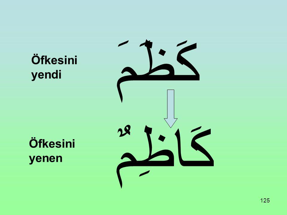 كَظَمَ Öfkesini yendi كَاظِمٌ Öfkesini yenen