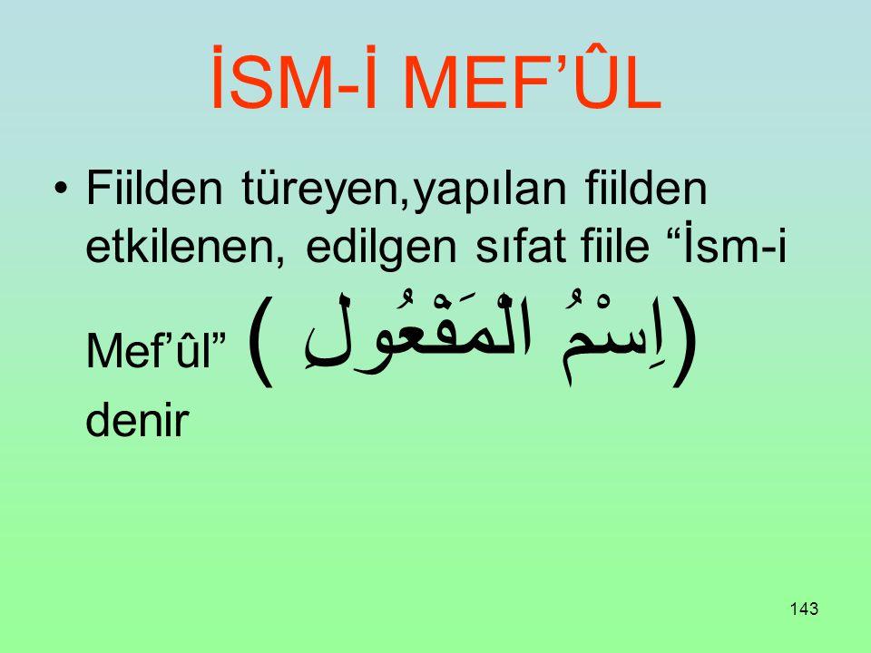 İSM-İ MEF'ÛL Fiilden türeyen,yapılan fiilden etkilenen, edilgen sıfat fiile İsm-i Mef'ûl ( اِسْمُ الْمَفْعُولِ) denir.