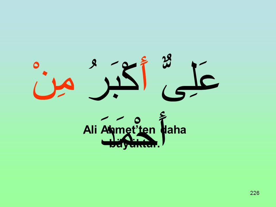 ِAli Ahmet'ten daha büyüktür.