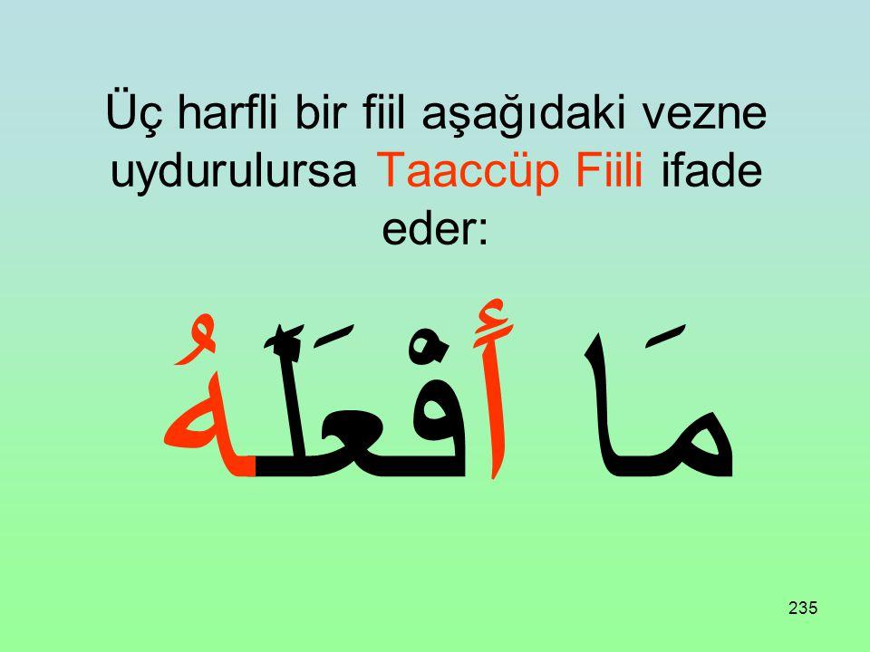 Üç harfli bir fiil aşağıdaki vezne uydurulursa Taaccüp Fiili ifade eder: