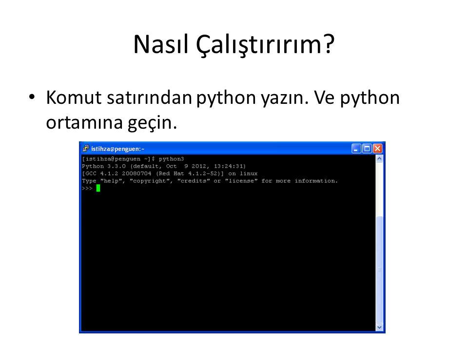 Nasıl Çalıştırırım Komut satırından python yazın. Ve python ortamına geçin.