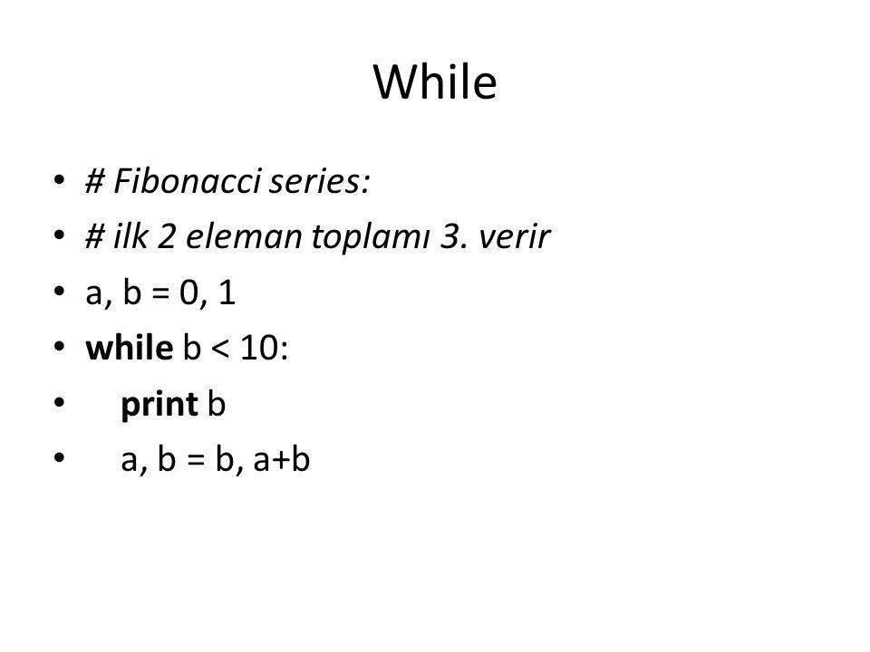 While # Fibonacci series: # ilk 2 eleman toplamı 3. verir a, b = 0, 1