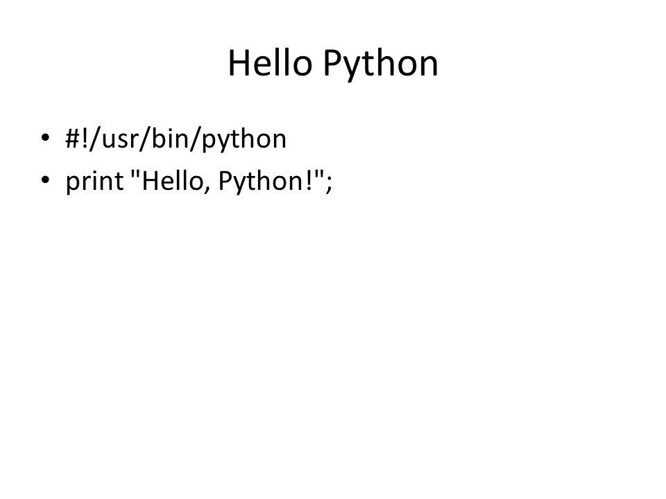 Hello Python #!/usr/bin/python print Hello, Python! ;