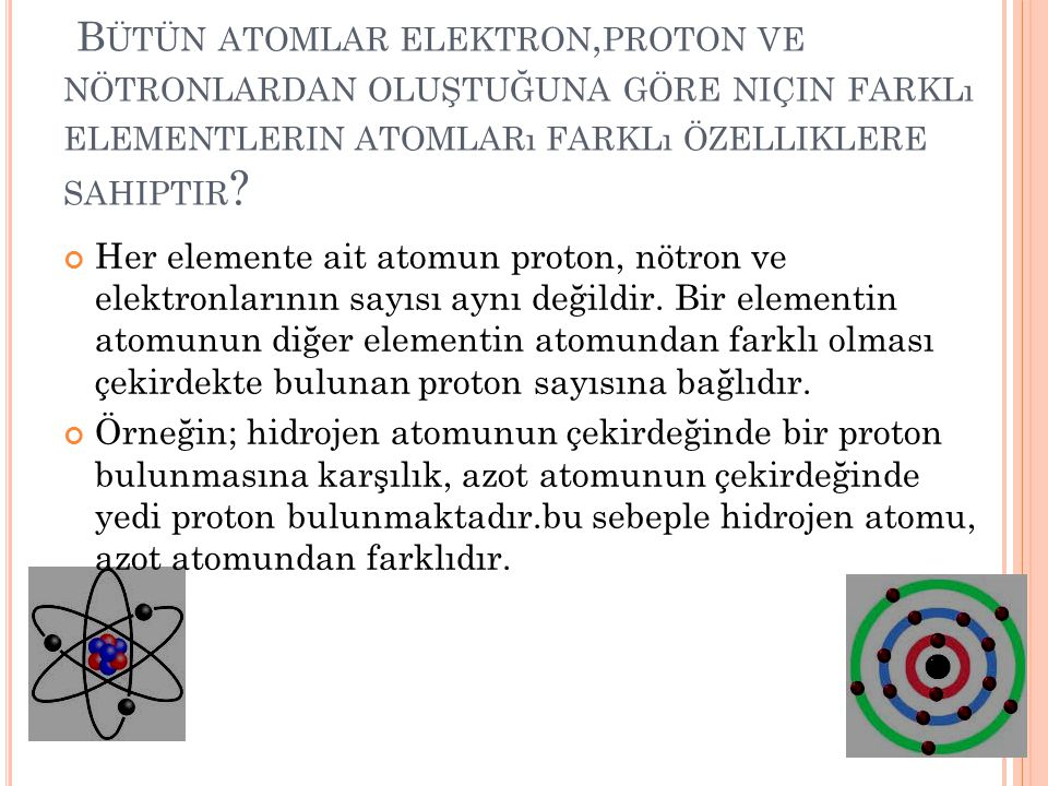 Bütün atomlar elektron,proton ve nötronlardan oluştuğuna göre niçin farklı elementlerin atomları farklı özelliklere sahiptir