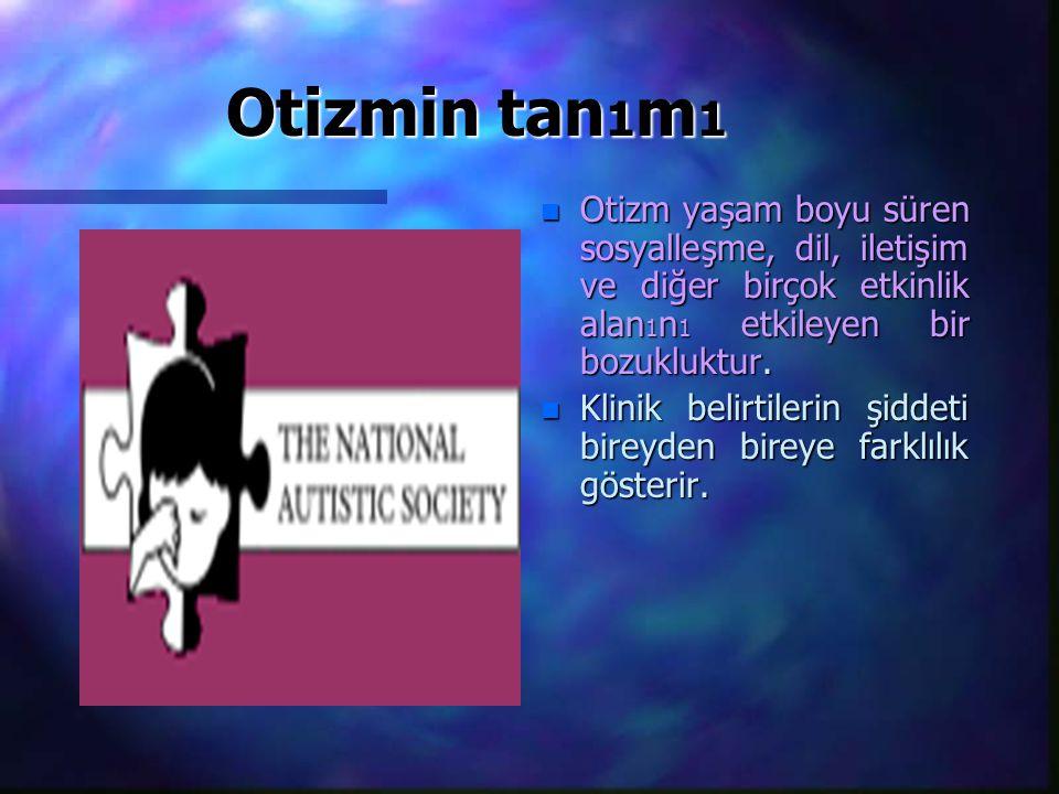 Otizmin tan1m1 Otizm yaşam boyu süren sosyalleşme, dil, iletişim ve diğer birçok etkinlik alan1n1 etkileyen bir bozukluktur.