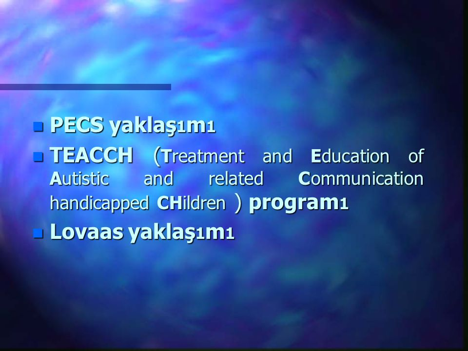 PECS yaklaş1m1 TEACCH (Treatment and Education of Autistic and related Communication handicapped CHildren ) program1.