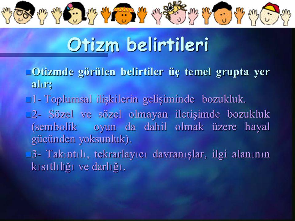 Otizm belirtileri Otizmde görülen belirtiler üç temel grupta yer al1r;
