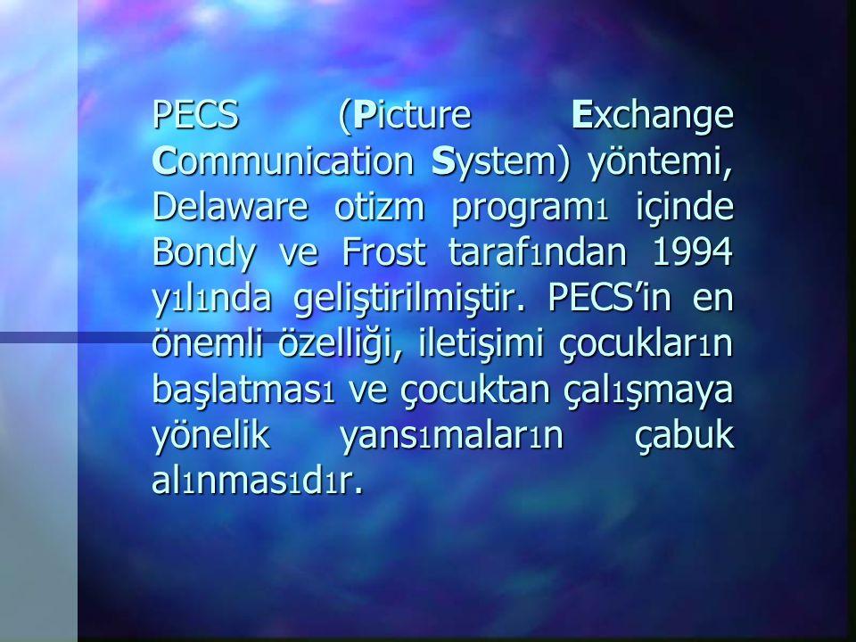 PECS (Picture Exchange Communication System) yöntemi, Delaware otizm program1 içinde Bondy ve Frost taraf1ndan 1994 y1l1nda geliştirilmiştir. PECS'in en önemli özelliği, iletişimi çocuklar1n başlatmas1 ve çocuktan çal1şmaya yönelik yans1malar1n çabuk al1nmas1d1r.