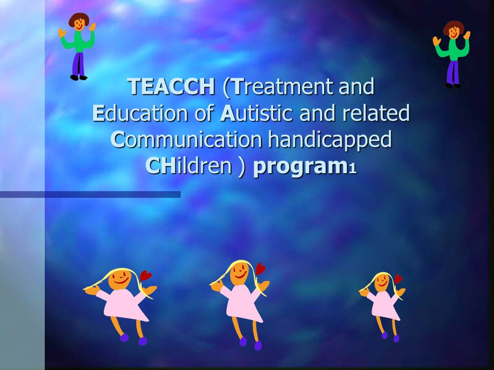 TEACCH (Treatment and Education of Autistic and related Communication handicapped CHildren ) program1