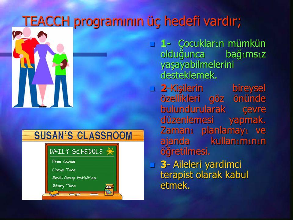 TEACCH programının üç hedefi vardır;
