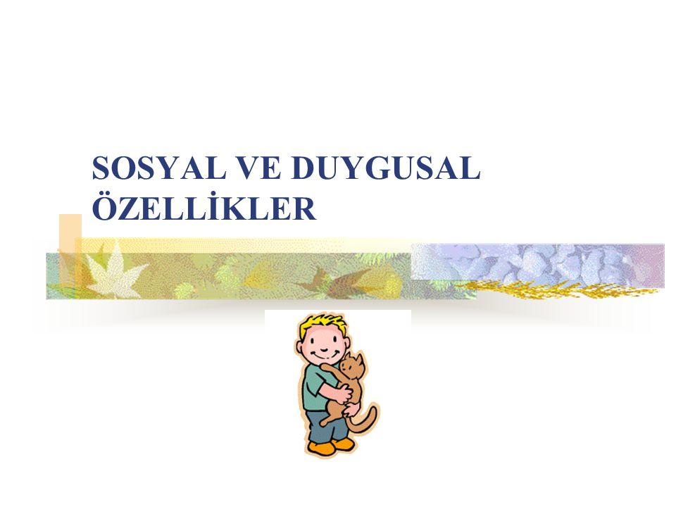 SOSYAL VE DUYGUSAL ÖZELLİKLER