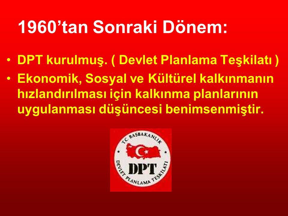 1960'tan Sonraki Dönem: DPT kurulmuş. ( Devlet Planlama Teşkilatı )