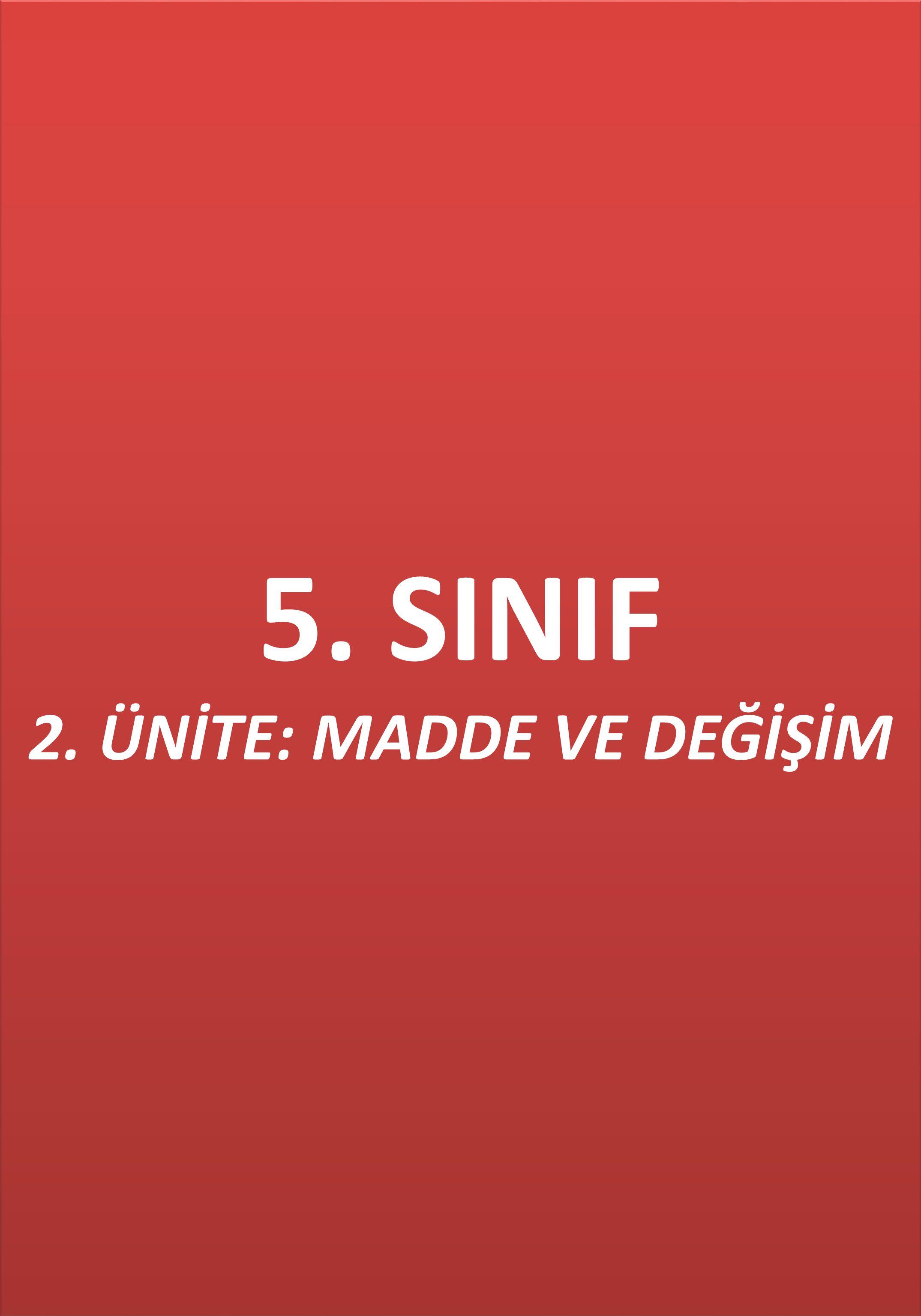 5. SINIF 2. ÜNİTE: MADDE VE DEĞİŞİM