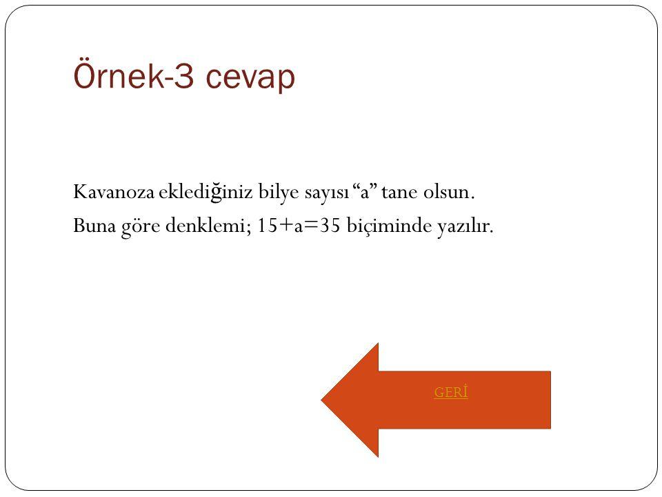 Örnek-3 cevap Kavanoza eklediğiniz bilye sayısı a tane olsun.