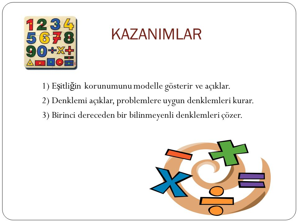 KAZANIMLAR 1) Eşitliğin korunumunu modelle gösterir ve açıklar.