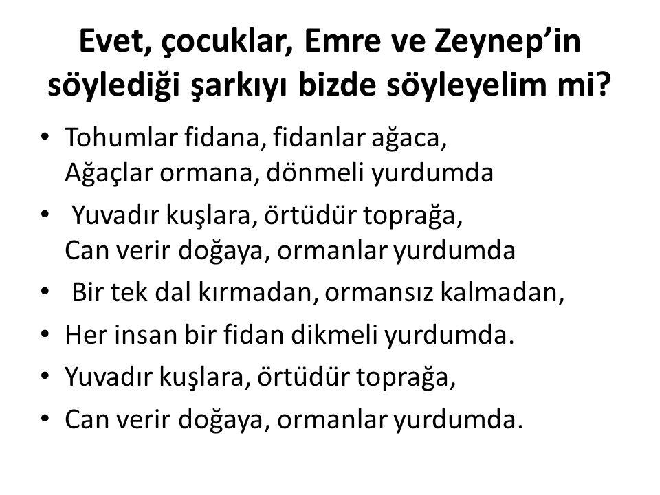 Evet, çocuklar, Emre ve Zeynep'in söylediği şarkıyı bizde söyleyelim mi