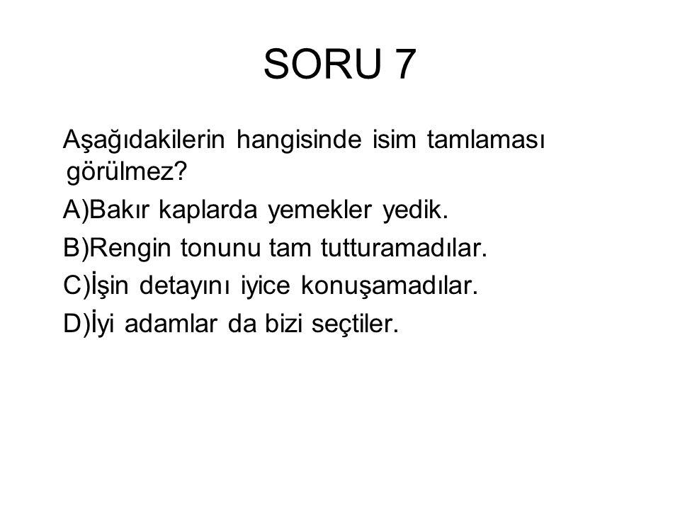 SORU 7 Aşağıdakilerin hangisinde isim tamlaması görülmez