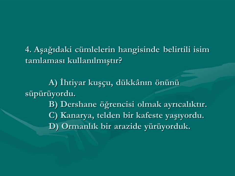 4. Aşağıdaki cümlelerin hangisinde belirtili isim tamlaması kullanılmıştır.