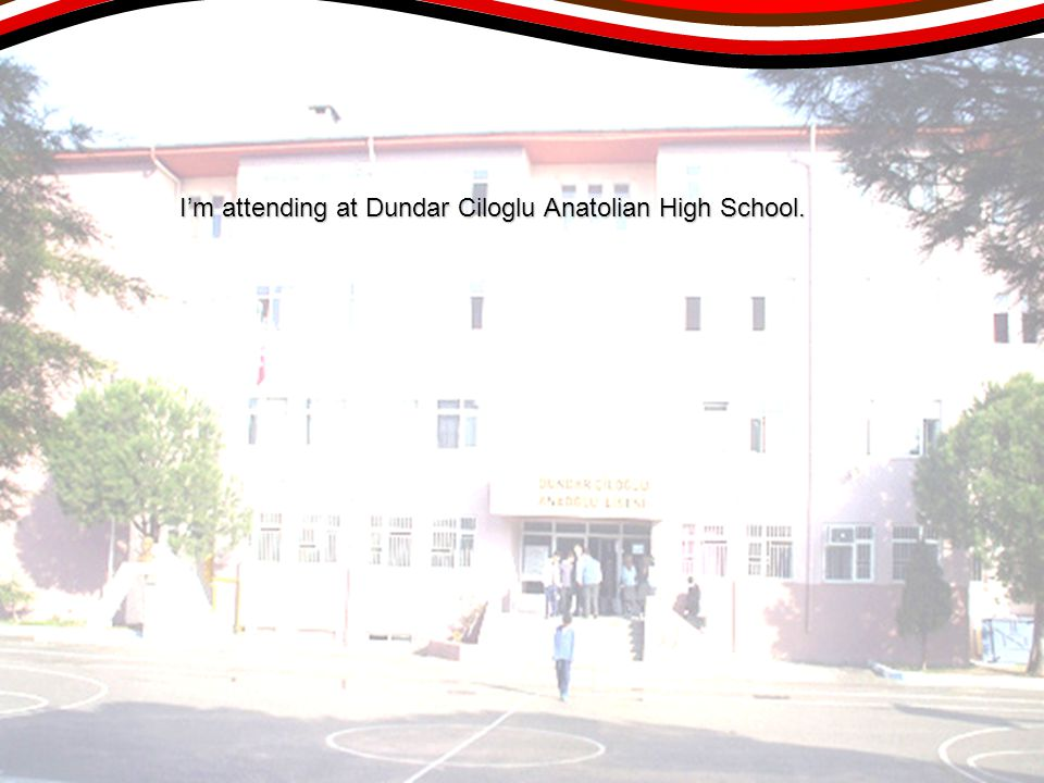 I'm attending at Dundar Ciloglu Anatolian High School.