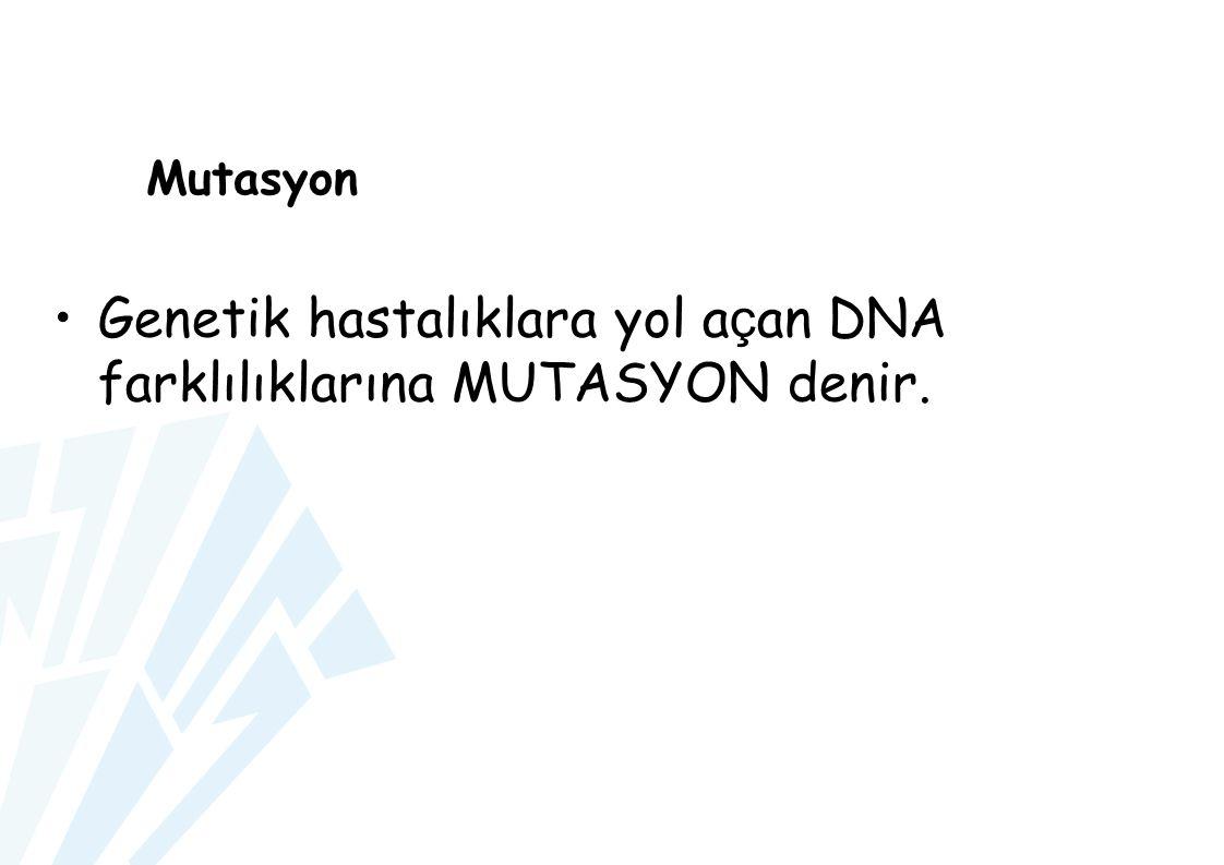 Genetik hastalıklara yol açan DNA farklılıklarına MUTASYON denir.