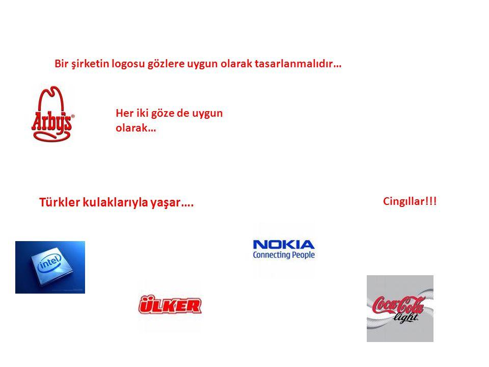 Türkler kulaklarıyla yaşar….