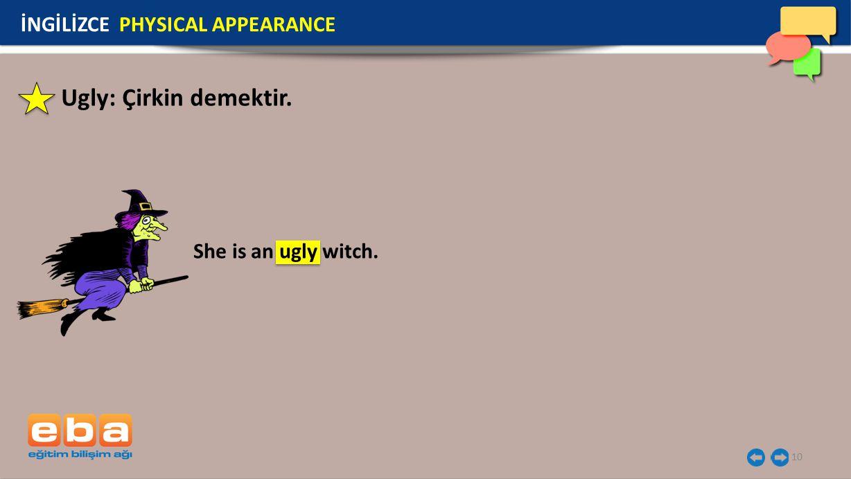 Ugly: Çirkin demektir. İNGİLİZCE PHYSICAL APPEARANCE