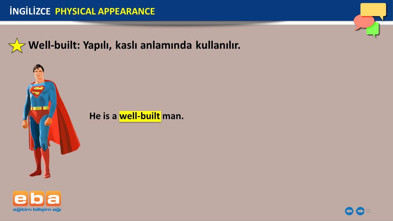 Well-built: Yapılı, kaslı anlamında kullanılır.