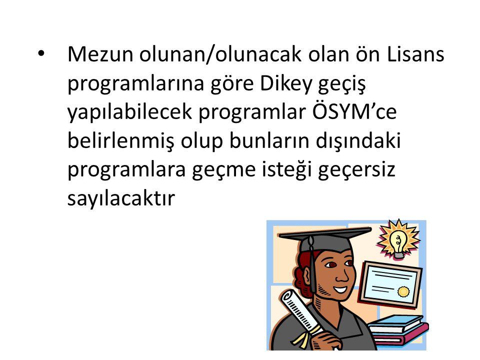 Mezun olunan/olunacak olan ön Lisans programlarına göre Dikey geçiş yapılabilecek programlar ÖSYM'ce belirlenmiş olup bunların dışındaki programlara geçme isteği geçersiz sayılacaktır