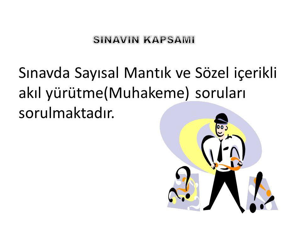 SINAVIN KAPSAMI Sınavda Sayısal Mantık ve Sözel içerikli akıl yürütme(Muhakeme) soruları sorulmaktadır.