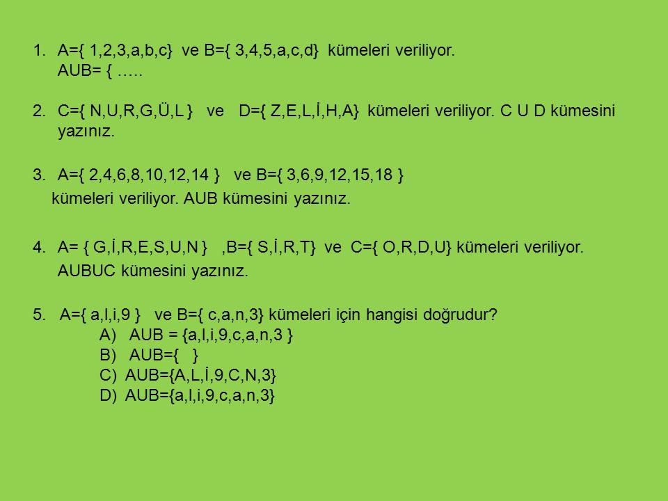 A={ 1,2,3,a,b,c} ve B={ 3,4,5,a,c,d} kümeleri veriliyor.