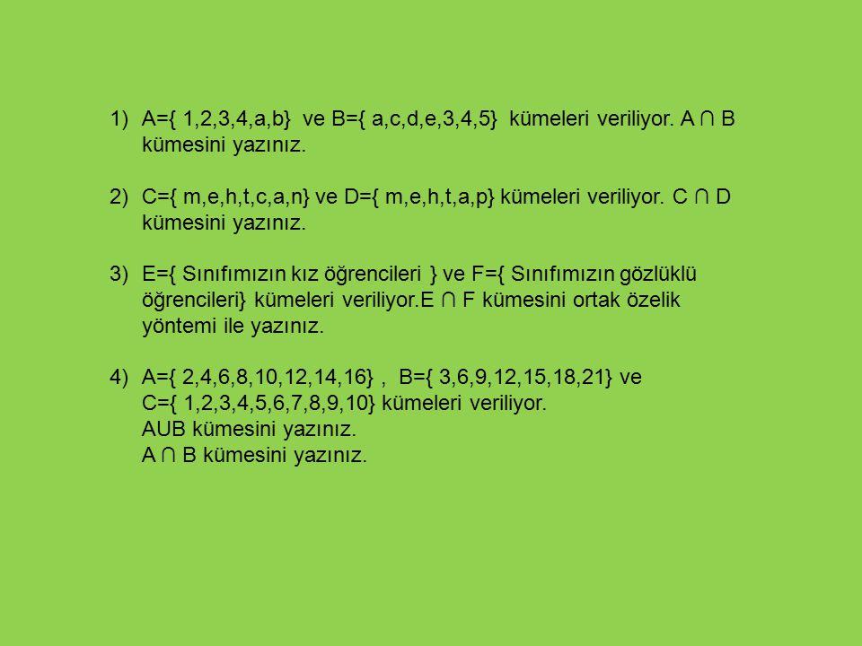 1). A={ 1,2,3,4,a,b} ve B={ a,c,d,e,3,4,5} kümeleri veriliyor