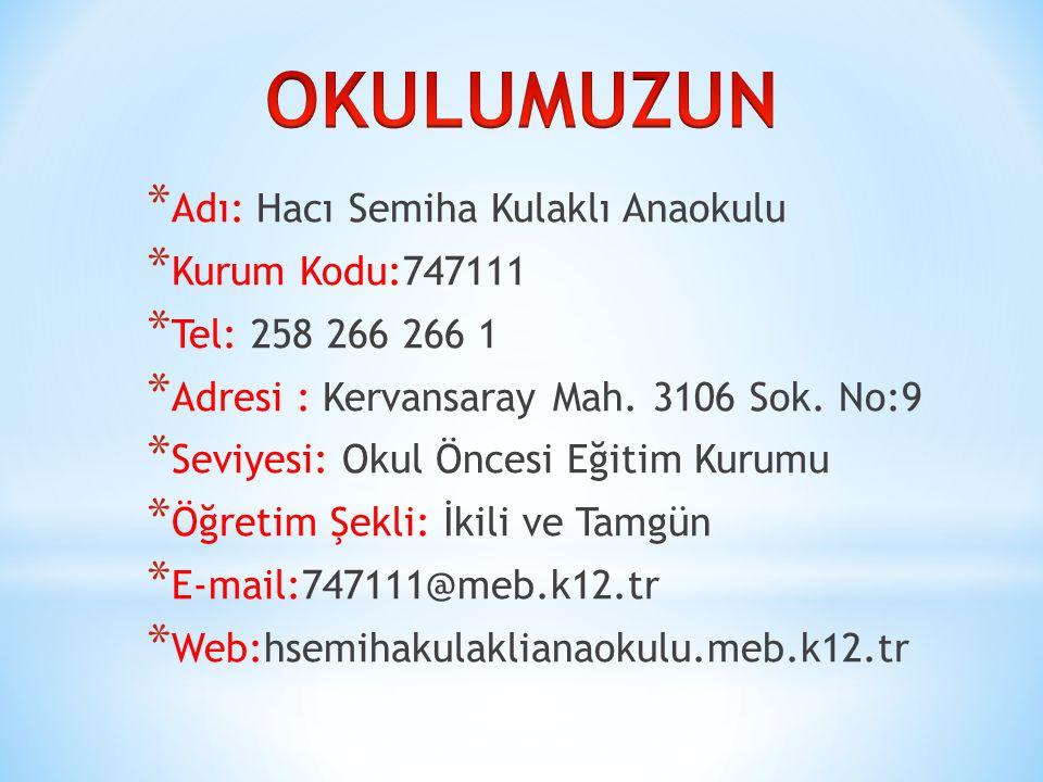 OKULUMUZUN Adı: Hacı Semiha Kulaklı Anaokulu Kurum Kodu:747111