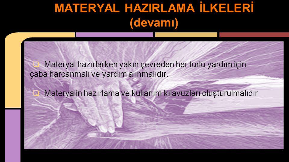 MATERYAL HAZIRLAMA İLKELERİ (devamı)