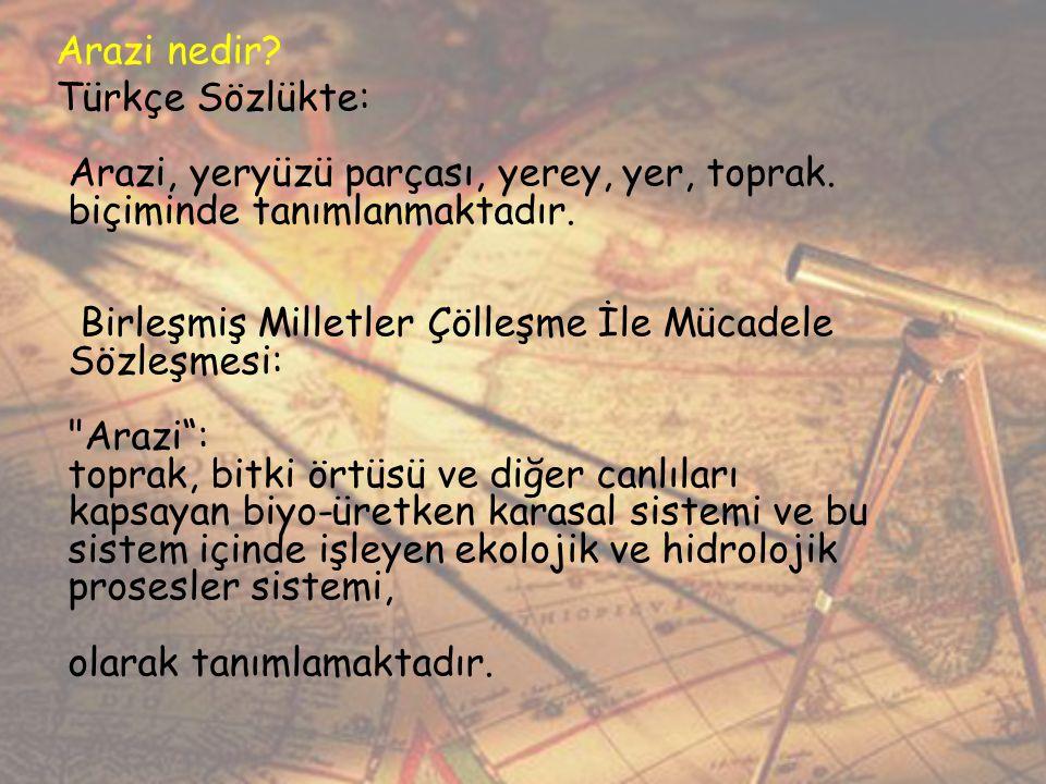 Arazi nedir. Türkçe Sözlükte: Arazi, yeryüzü parçası, yerey, yer, toprak.
