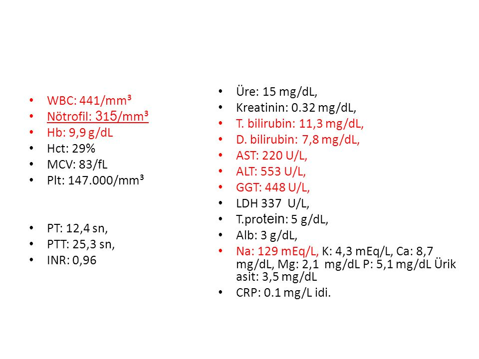 Üre: 15 mg/dL, Kreatinin: 0.32 mg/dL, T. bilirubin: 11,3 mg/dL, D. bilirubin: 7,8 mg/dL, AST: 220 U/L,