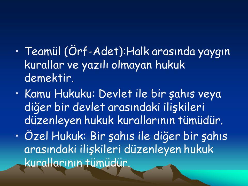 Teamül (Örf-Adet):Halk arasında yaygın kurallar ve yazılı olmayan hukuk demektir.