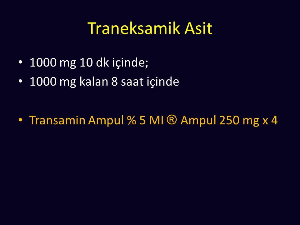 Traneksamik Asit 1000 mg 10 dk içinde; 1000 mg kalan 8 saat içinde