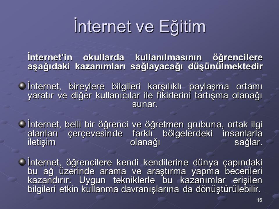İnternet ve Eğitim İnternet in okullarda kullanılmasının öğrencilere aşağıdaki kazanımları sağlayacağı düşünülmektedir