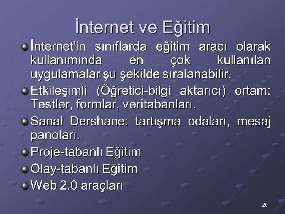İnternet ve Eğitim İnternet in sınıflarda eğitim aracı olarak kullanımında en çok kullanılan uygulamalar şu şekilde sıralanabilir.