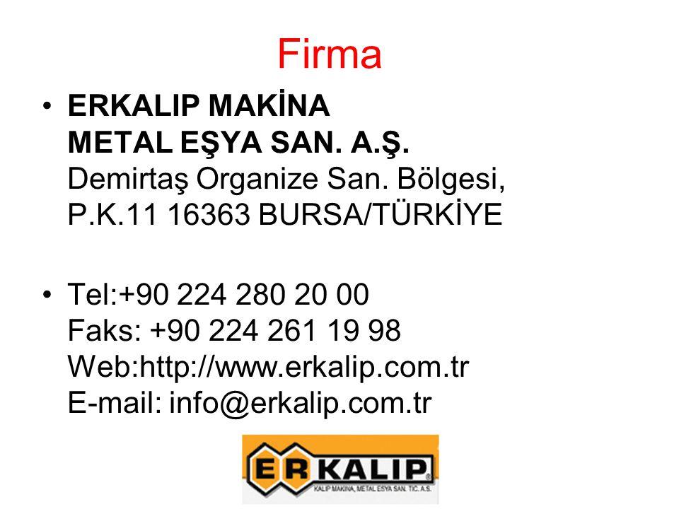 Firma ERKALIP MAKİNA METAL EŞYA SAN. A.Ş. Demirtaş Organize San. Bölgesi, P.K.11 16363 BURSA/TÜRKİYE.
