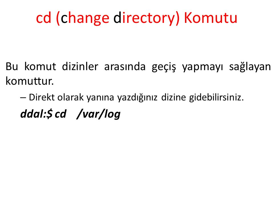 cd (change directory) Komutu