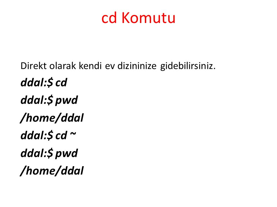 cd Komutu ddal:$ cd ddal:$ pwd /home/ddal ddal:$ cd ~