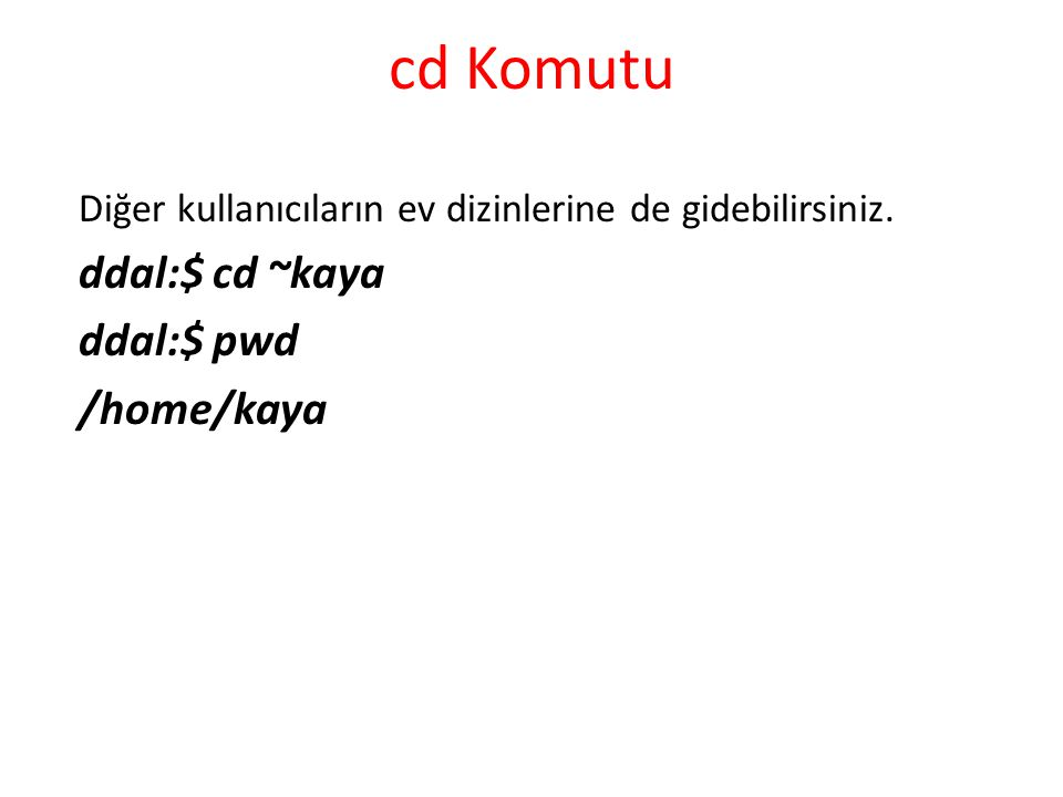 cd Komutu ddal:$ cd ~kaya ddal:$ pwd /home/kaya