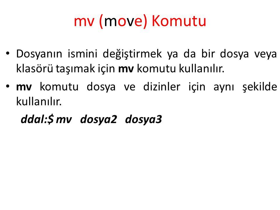 mv (move) Komutu Dosyanın ismini değiştirmek ya da bir dosya veya klasörü taşımak için mv komutu kullanılır.