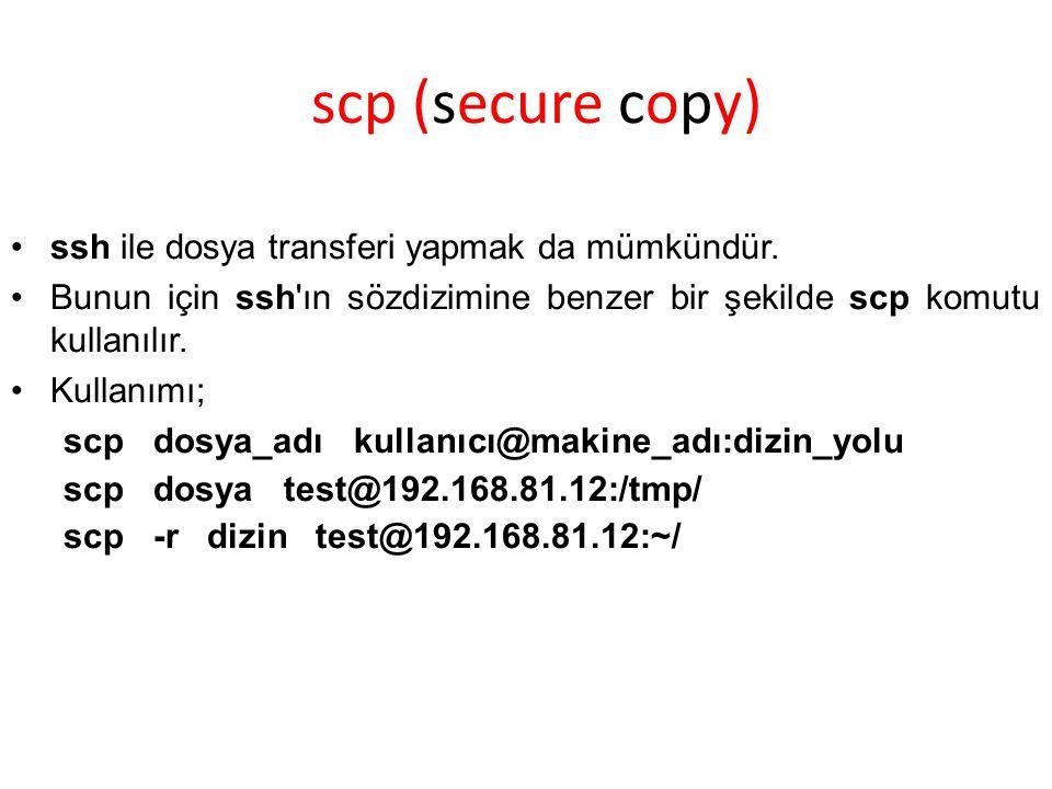 scp (secure copy) ssh ile dosya transferi yapmak da mümkündür.