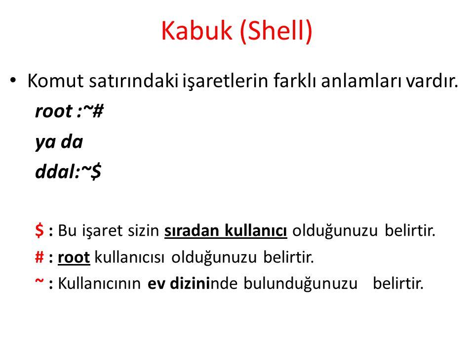 Kabuk (Shell) Komut satırındaki işaretlerin farklı anlamları vardır.