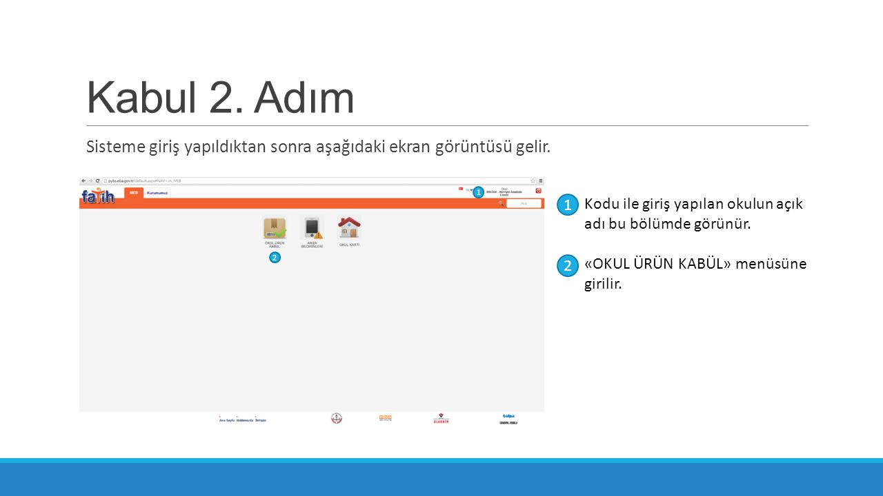Kabul 2. Adım Sisteme giriş yapıldıktan sonra aşağıdaki ekran görüntüsü gelir. 1. 1. Kodu ile giriş yapılan okulun açık adı bu bölümde görünür.