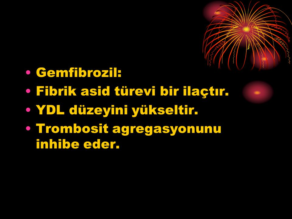Gemfibrozil: Fibrik asid türevi bir ilaçtır. YDL düzeyini yükseltir.