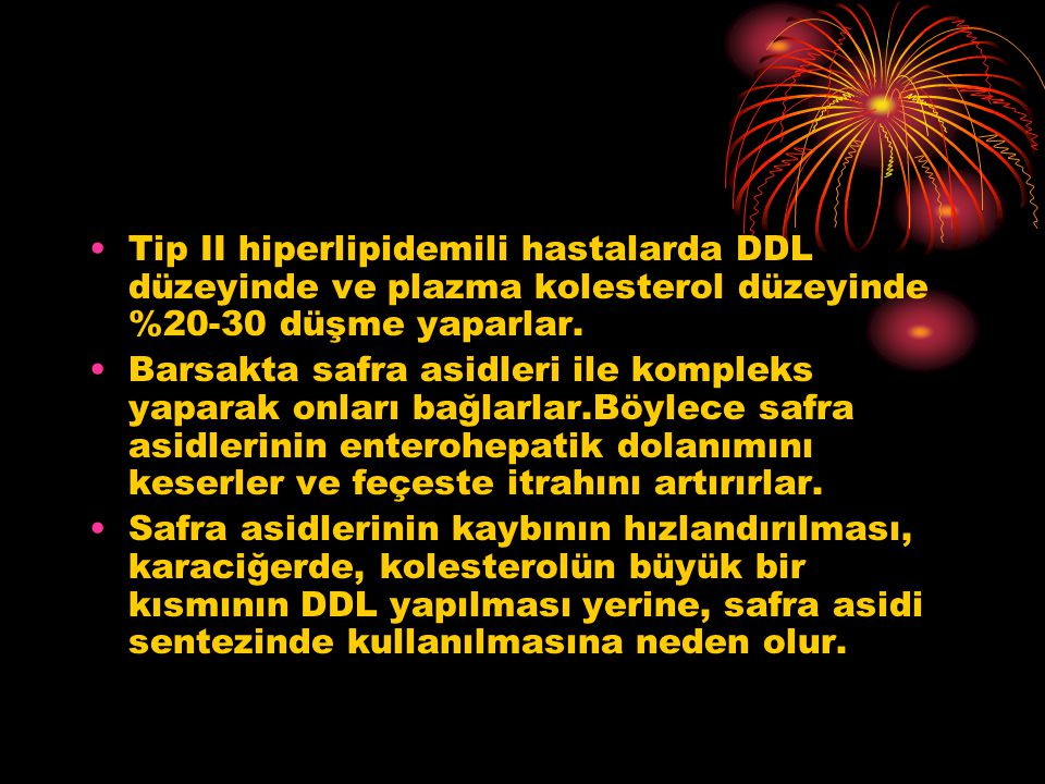 Tip II hiperlipidemili hastalarda DDL düzeyinde ve plazma kolesterol düzeyinde %20-30 düşme yaparlar.